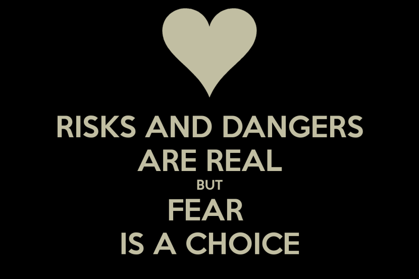 risks-and-dangers-are-real-but-fear-is-a-choice-4