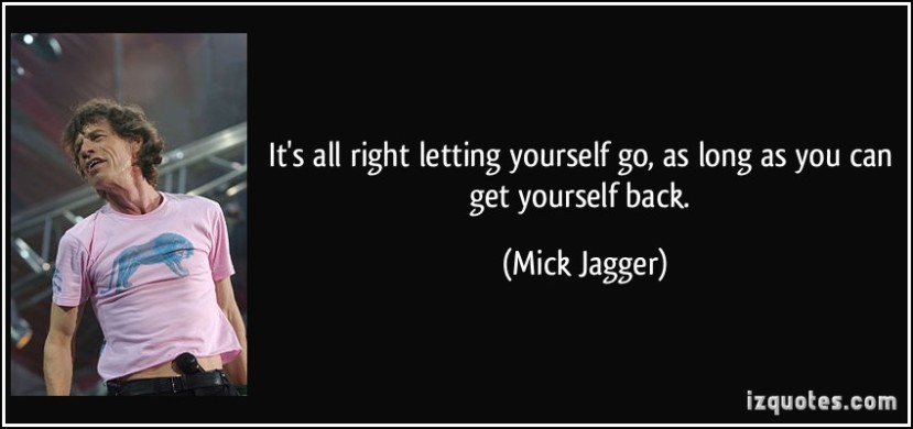 quote-it-s-all-right-letting-yourself-go-as-long-as-you-can-get-yourself-back-mick-jagger-92984