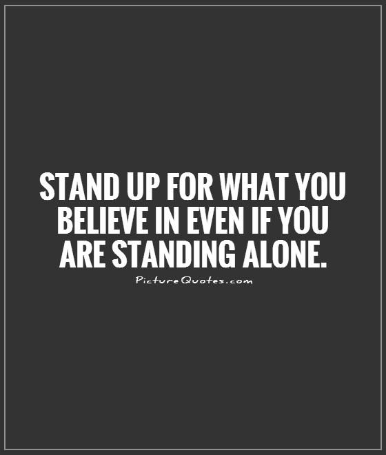 stand-up-for-what-you-believe-in-even-if-you-are-standing-alone-quote-1