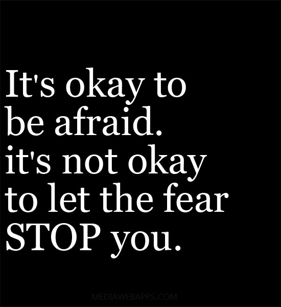 its-okay-to-be-afraid-its-not-okay-to-let-the-fear-stop-you